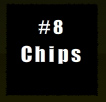 8:Chips